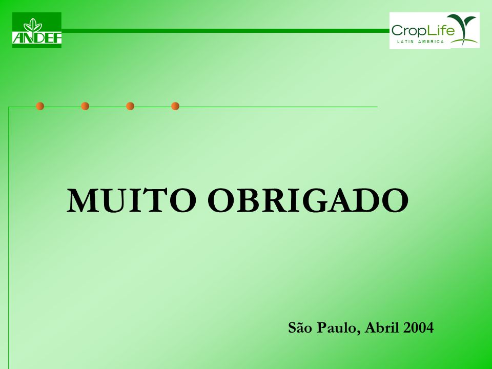 L A T I N A M E R I C A MUITO OBRIGADO São Paulo, Abril 2004