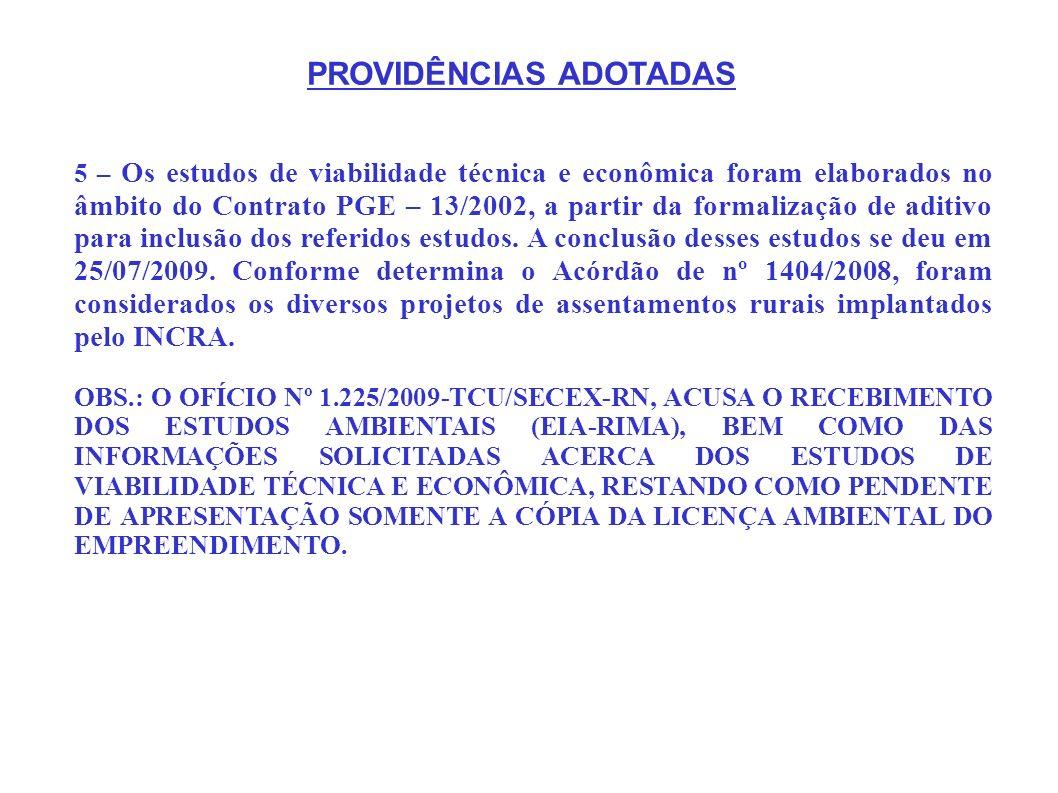 5 – Os estudos de viabilidade técnica e econômica foram elaborados no âmbito do Contrato PGE – 13/2002, a partir da formalização de aditivo para inclu
