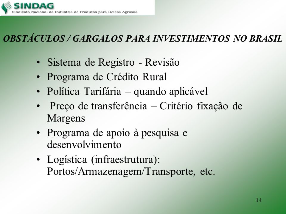14 OBSTÁCULOS / GARGALOS PARA INVESTIMENTOS NO BRASIL Sistema de Registro - Revisão Programa de Crédito Rural Política Tarifária – quando aplicável Pr