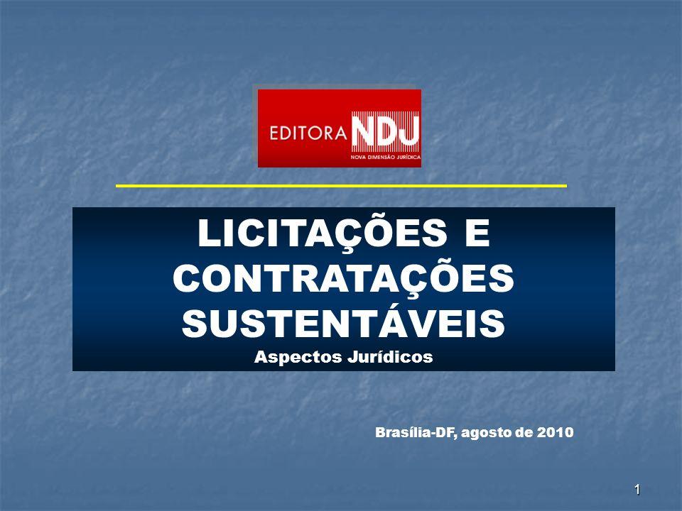 1 LICITAÇÕES E CONTRATAÇÕES SUSTENTÁVEIS Aspectos Jurídicos Brasília-DF, agosto de 2010