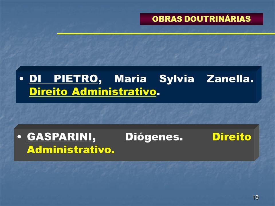 10 DI PIETRO, Maria Sylvia Zanella. Direito Administrativo. GASPARINI, Diógenes. Direito Administrativo. OBRAS DOUTRINÁRIAS
