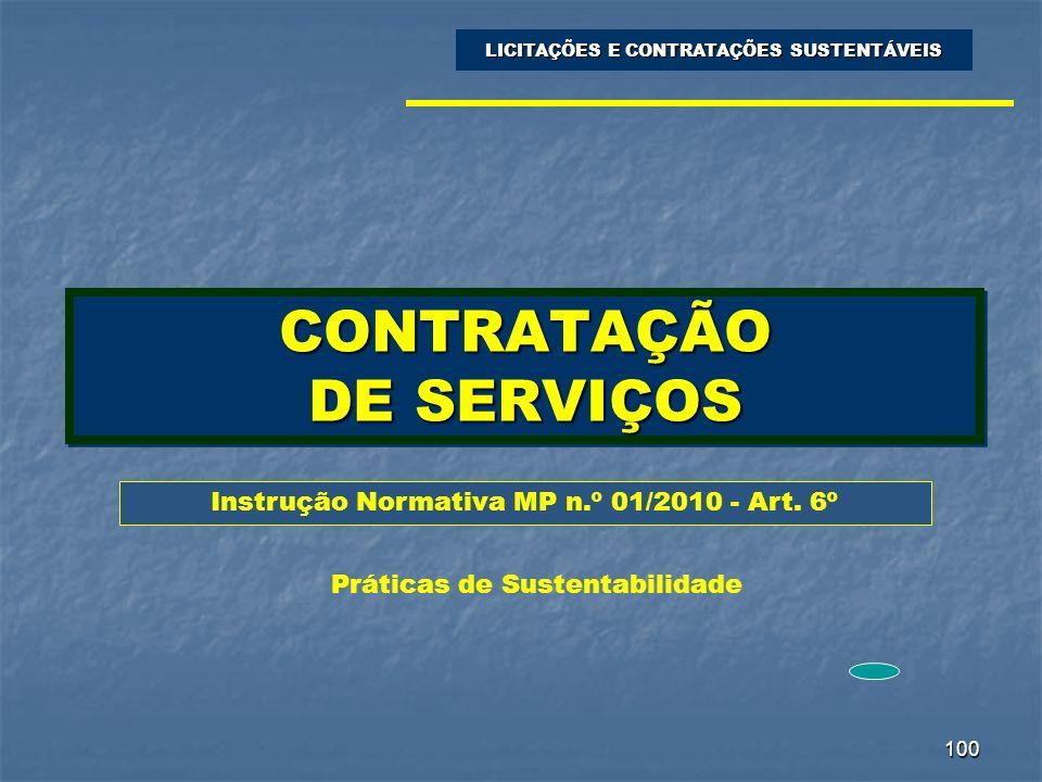100 CONTRATAÇÃO DE SERVIÇOS LICITAÇÕES E CONTRATAÇÕES SUSTENTÁVEIS Instrução Normativa MP n.º 01/2010 - Art. 6º Práticas de Sustentabilidade