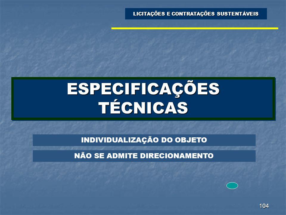 104 ESPECIFICAÇÕES TÉCNICAS LICITAÇÕES E CONTRATAÇÕES SUSTENTÁVEIS INDIVIDUALIZAÇÃO DO OBJETO NÃO SE ADMITE DIRECIONAMENTO
