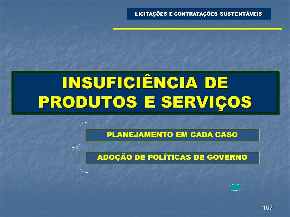 107 INSUFICIÊNCIA DE PRODUTOS E SERVIÇOS LICITAÇÕES E CONTRATAÇÕES SUSTENTÁVEIS PLANEJAMENTO EM CADA CASO ADOÇÃO DE POLÍTICAS DE GOVERNO