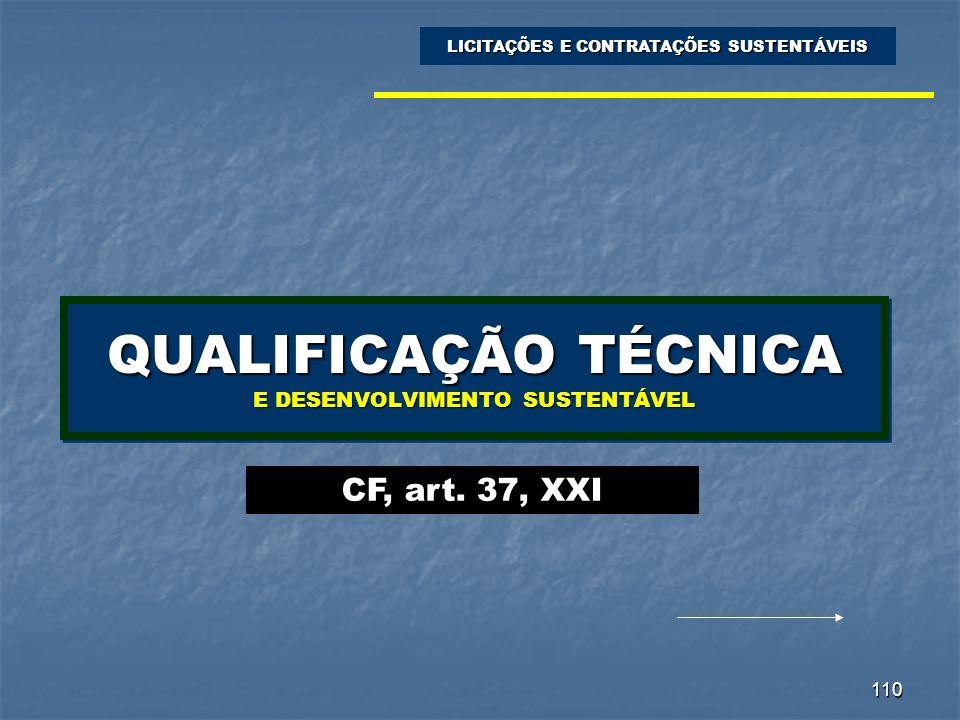 110 QUALIFICAÇÃO TÉCNICA E DESENVOLVIMENTO SUSTENTÁVEL LICITAÇÕES E CONTRATAÇÕES SUSTENTÁVEIS CF, art. 37, XXI