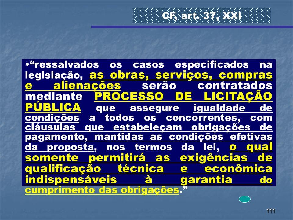 111 ressalvados os casos especificados na legislação, as obras, serviços, compras e alienações serão contratados mediante PROCESSO DE LICITAÇÃO PÚBLIC