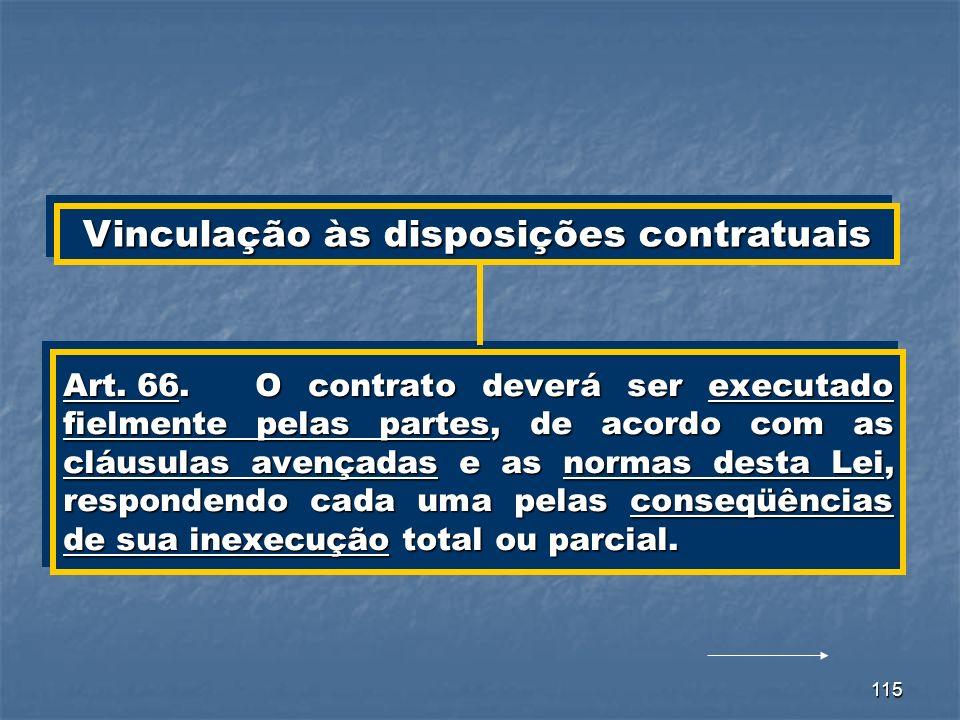 115 Art. 66.O contrato deverá ser executado fielmente pelas partes, de acordo com as cláusulas avençadas e as normas desta Lei, respondendo cada uma p