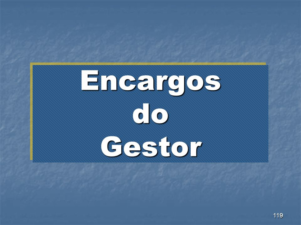 119 Encargos do Gestor
