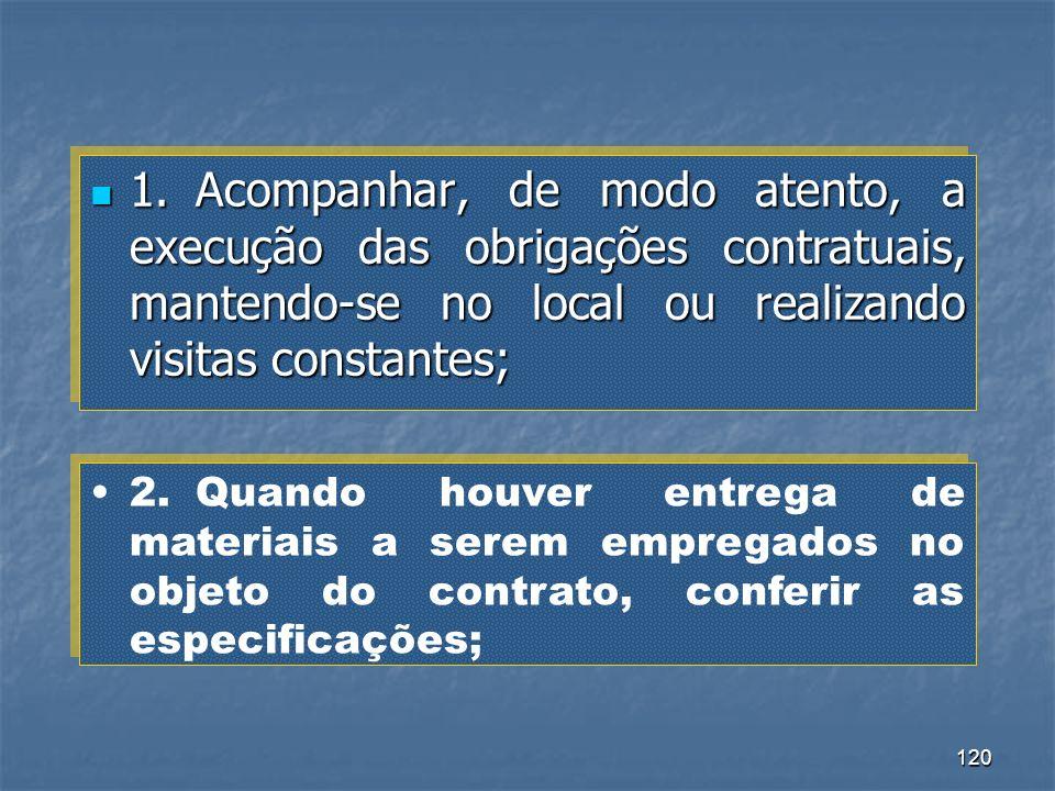 120 1. Acompanhar, de modo atento, a execução das obrigações contratuais, mantendo-se no local ou realizando visitas constantes; 1. Acompanhar, de mod
