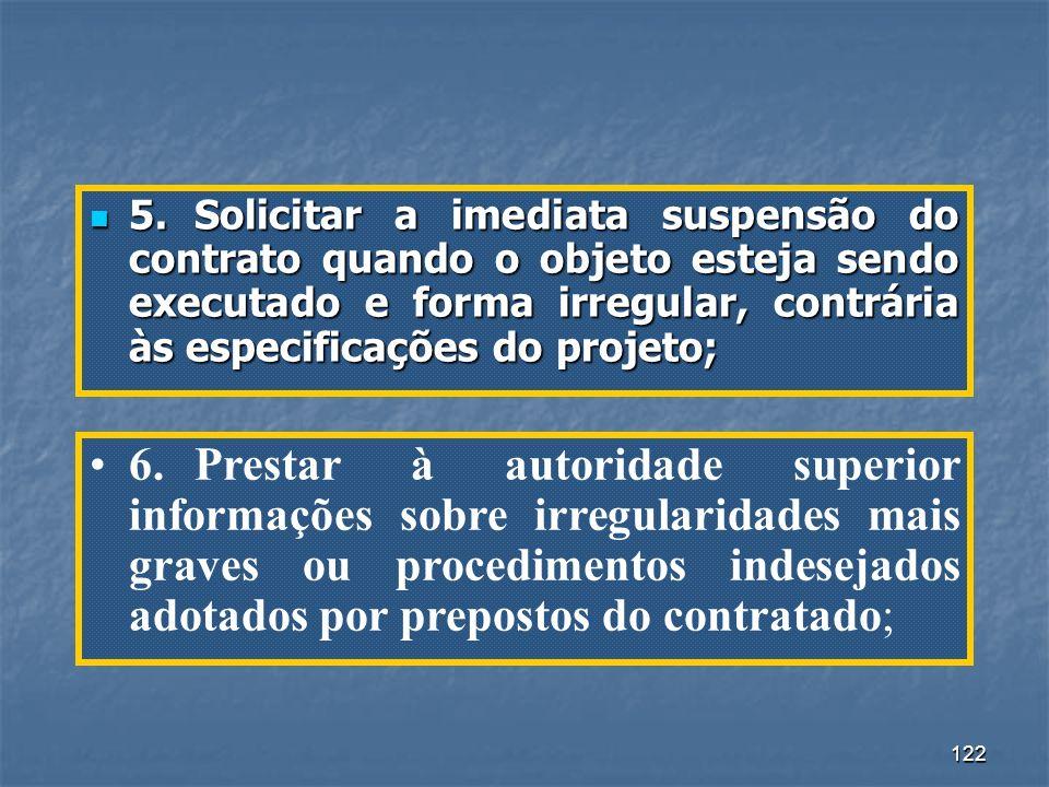 122 5.Solicitar a imediata suspensão do contrato quando o objeto esteja sendo executado e forma irregular, contrária às especificações do projeto; 5.S