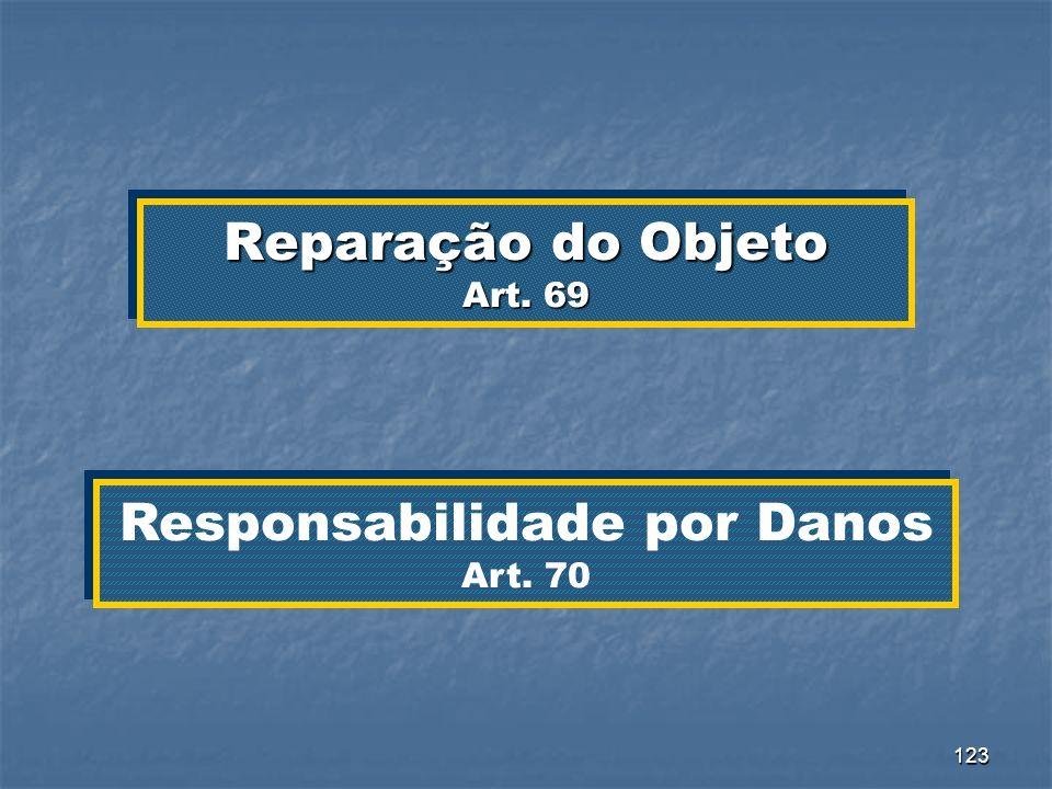 123 Reparação do Objeto Art. 69 Responsabilidade por Danos Art. 70 Responsabilidade por Danos Art. 70