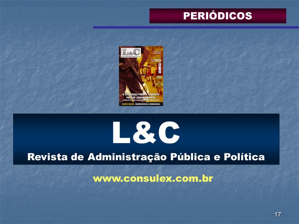 17 L&C Revista de Administração Pública e Política www.consulex.com.br PERIÓDICOS