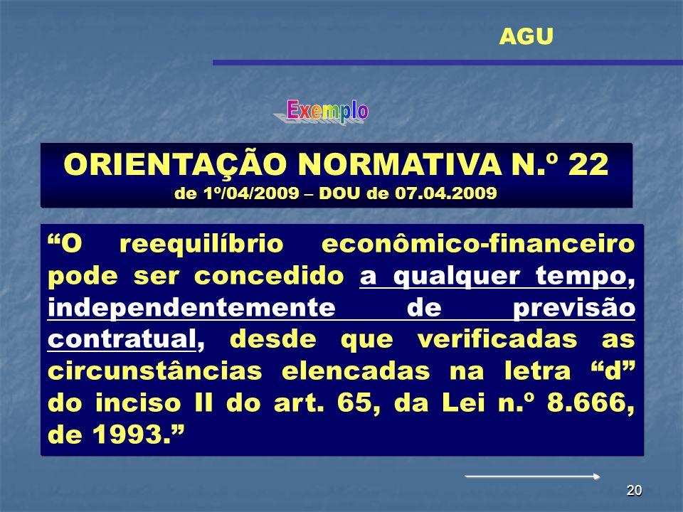 20 ORIENTAÇÃO NORMATIVA N.º 22 de 1º/04/2009 – DOU de 07.04.2009 O reequilíbrio econômico-financeiro pode ser concedido a qualquer tempo, independente