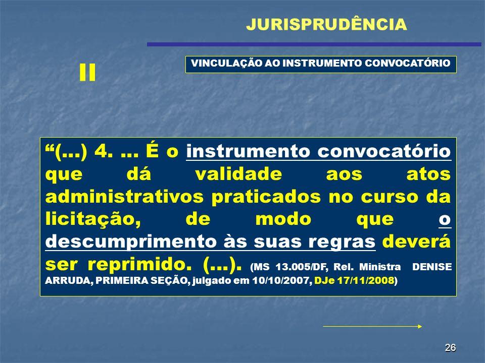26 (...) 4.... É o instrumento convocatório que dá validade aos atos administrativos praticados no curso da licitação, de modo que o descumprimento às