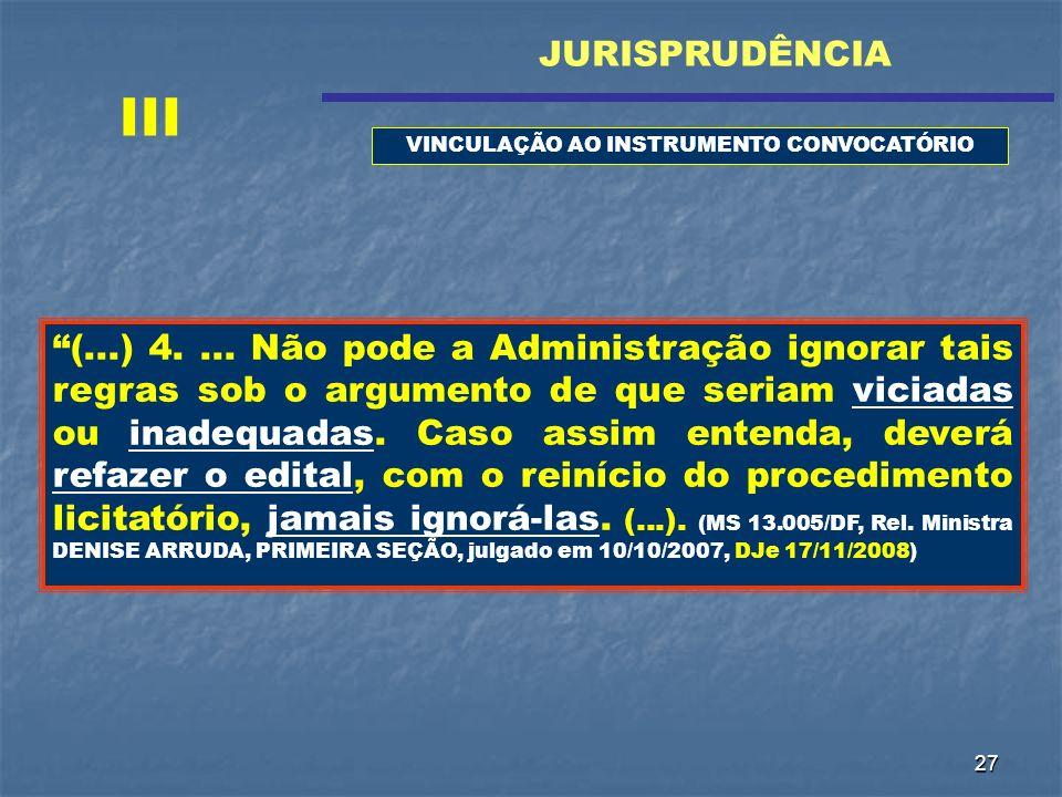 27 (...) 4.... Não pode a Administração ignorar tais regras sob o argumento de que seriam viciadas ou inadequadas. Caso assim entenda, deverá refazer