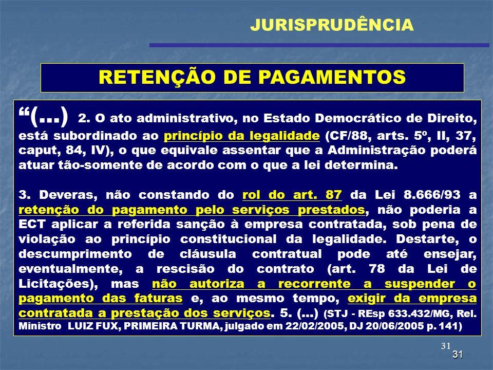 31 (...) 2. O ato administrativo, no Estado Democrático de Direito, está subordinado ao princípio da legalidade (CF/88, arts. 5º, II, 37, caput, 84, I