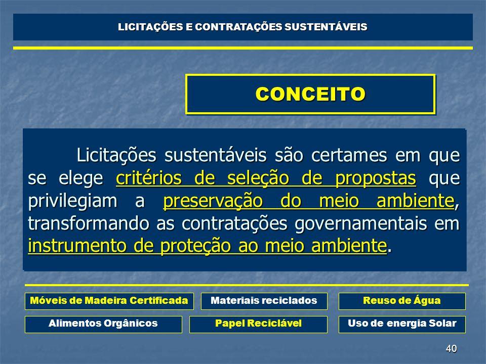 40 CONCEITOCONCEITO Licitações sustentáveis são certames em que se elege critérios de seleção de propostas que privilegiam a preservação do meio ambie