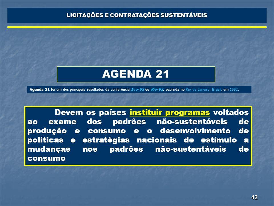 42 LICITAÇÕES E CONTRATAÇÕES SUSTENTÁVEIS AGENDA 21 Devem os países instituir programas voltados ao exame dos padrões não-sustentáveis de produção e c