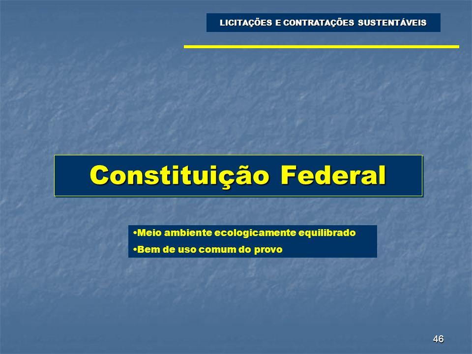 46 Constituição Federal LICITAÇÕES E CONTRATAÇÕES SUSTENTÁVEIS Meio ambiente ecologicamente equilibrado Bem de uso comum do provo