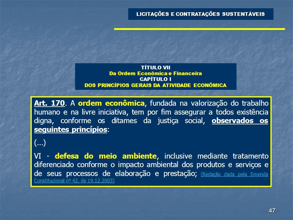 47 LICITAÇÕES E CONTRATAÇÕES SUSTENTÁVEIS Art. 170. A ordem econômica, fundada na valorização do trabalho humano e na livre iniciativa, tem por fim as