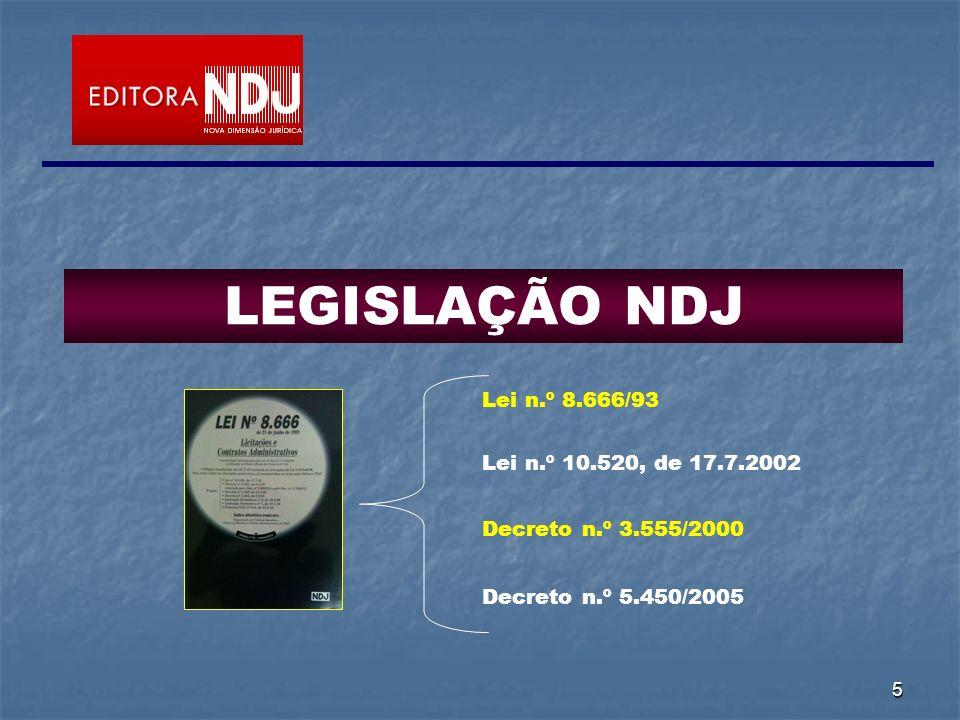5 LEGISLAÇÃO NDJ Lei n.º 8.666/93 Lei n.º 10.520, de 17.7.2002 Decreto n.º 3.555/2000 Decreto n.º 5.450/2005