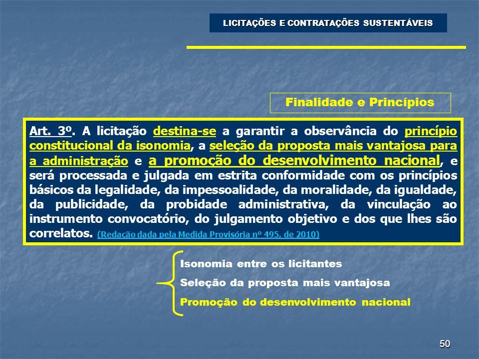 50 Art. 3º. A licitação destina-se a garantir a observância do princípio constitucional da isonomia, a seleção da proposta mais vantajosa para a admin