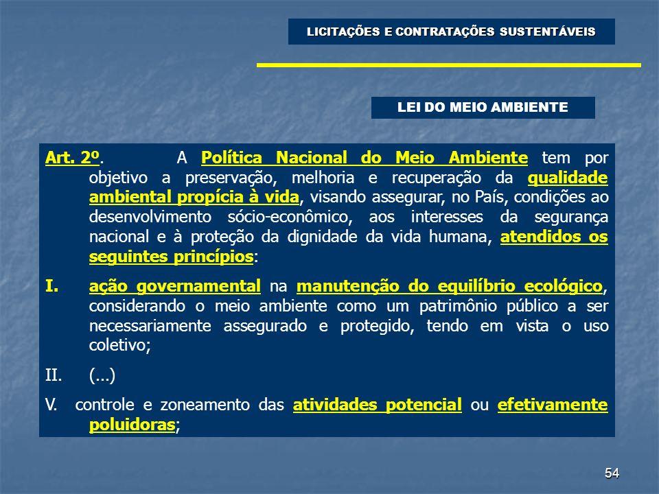 54 LICITAÇÕES E CONTRATAÇÕES SUSTENTÁVEIS LEI DO MEIO AMBIENTE Art. 2º. A Política Nacional do Meio Ambiente tem por objetivo a preservação, melhoria