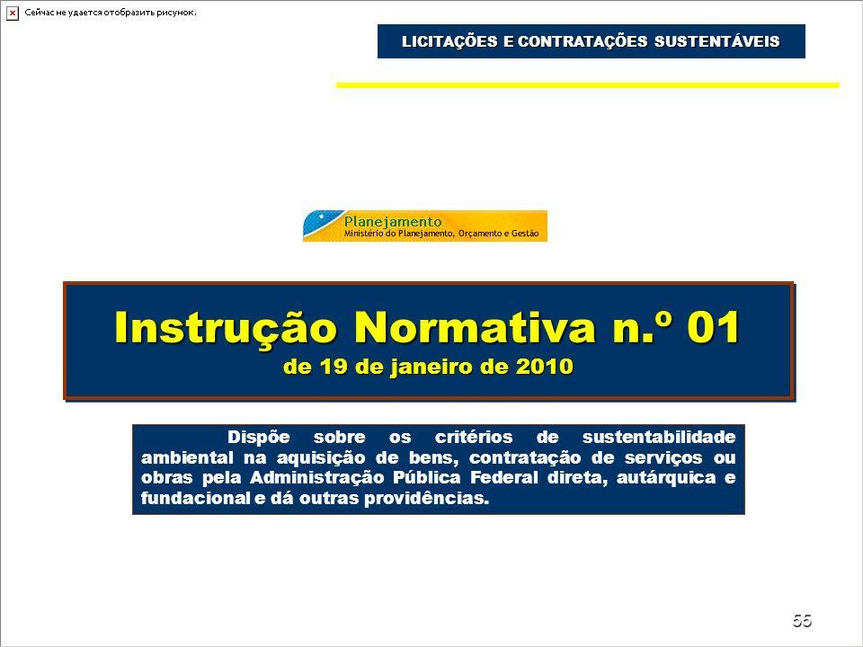 55 Instrução Normativa n.º 01 de 19 de janeiro de 2010 LICITAÇÕES E CONTRATAÇÕES SUSTENTÁVEIS Dispõe sobre os critérios de sustentabilidade ambiental
