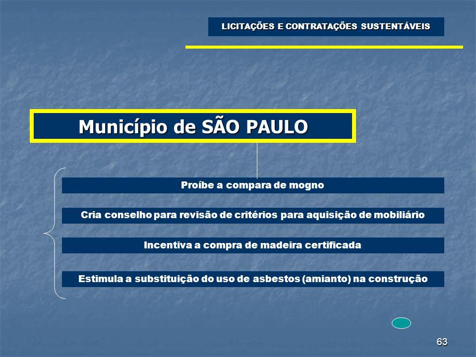63 Município de SÃO PAULO LICITAÇÕES E CONTRATAÇÕES SUSTENTÁVEIS Proíbe a compara de mogno Cria conselho para revisão de critérios para aquisição de m