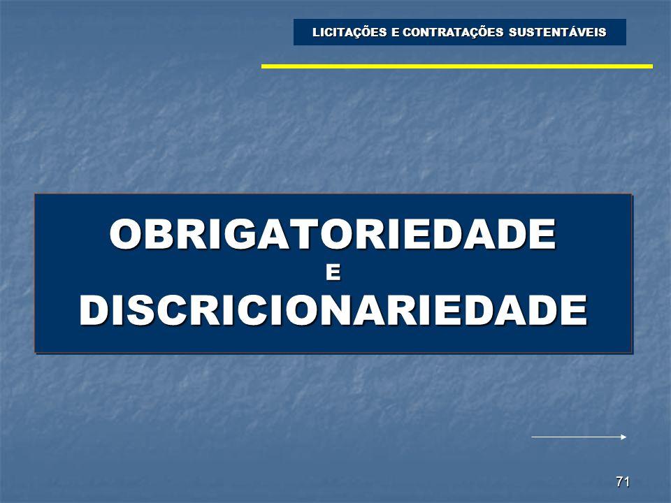 71 OBRIGATORIEDADE E DISCRICIONARIEDADE LICITAÇÕES E CONTRATAÇÕES SUSTENTÁVEIS
