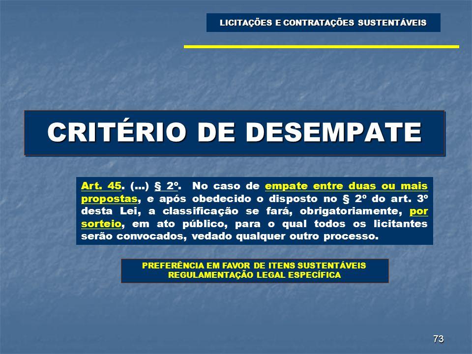 73 CRITÉRIO DE DESEMPATE LICITAÇÕES E CONTRATAÇÕES SUSTENTÁVEIS Art. 45. (...) § 2º. No caso de empate entre duas ou mais propostas, e após obedecido