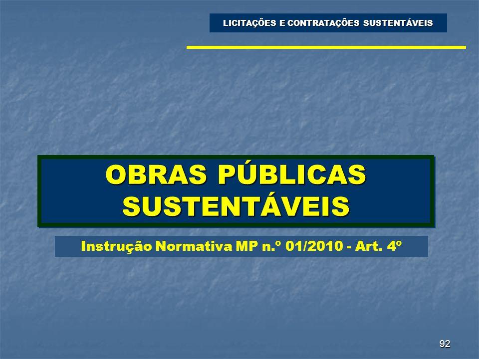 92 OBRAS PÚBLICAS SUSTENTÁVEIS LICITAÇÕES E CONTRATAÇÕES SUSTENTÁVEIS Instrução Normativa MP n.º 01/2010 - Art. 4º