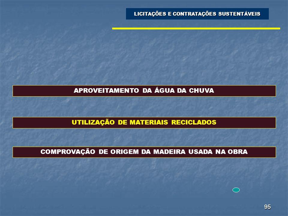 95 LICITAÇÕES E CONTRATAÇÕES SUSTENTÁVEIS APROVEITAMENTO DA ÁGUA DA CHUVA UTILIZAÇÃO DE MATERIAIS RECICLADOS COMPROVAÇÃO DE ORIGEM DA MADEIRA USADA NA