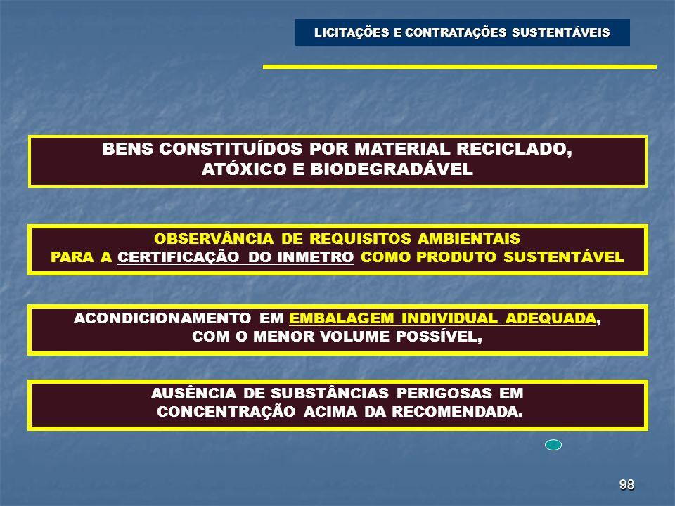 98 LICITAÇÕES E CONTRATAÇÕES SUSTENTÁVEIS BENS CONSTITUÍDOS POR MATERIAL RECICLADO, ATÓXICO E BIODEGRADÁVEL OBSERVÂNCIA DE REQUISITOS AMBIENTAIS PARA