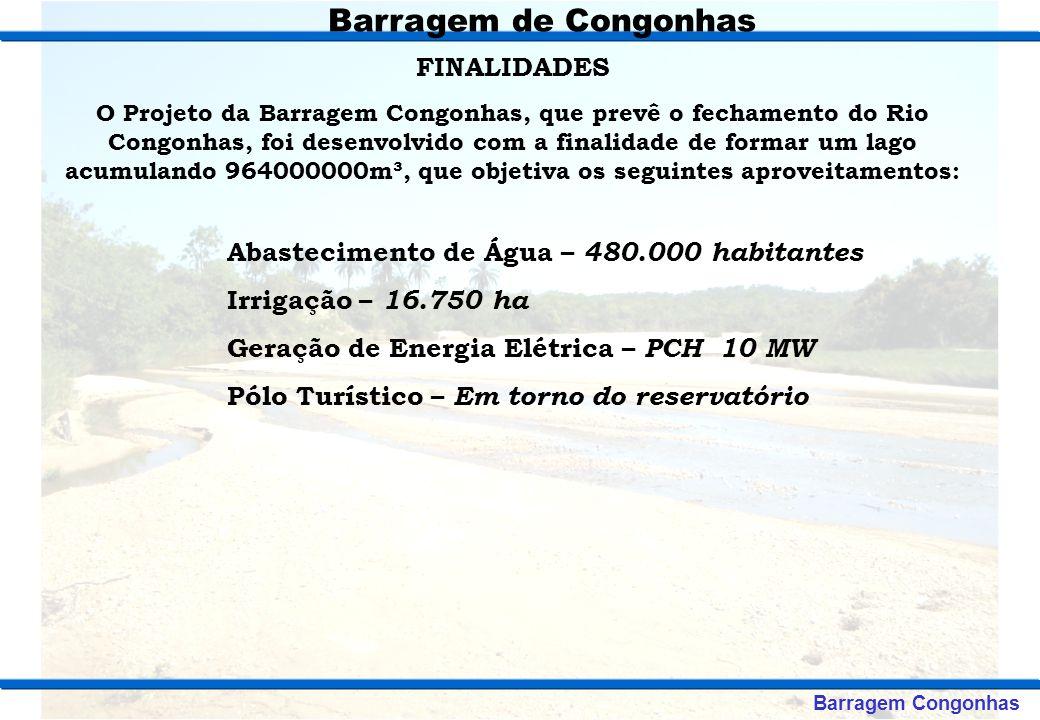 FINALIDADES O Projeto da Barragem Congonhas, que prevê o fechamento do Rio Congonhas, foi desenvolvido com a finalidade de formar um lago acumulando 9