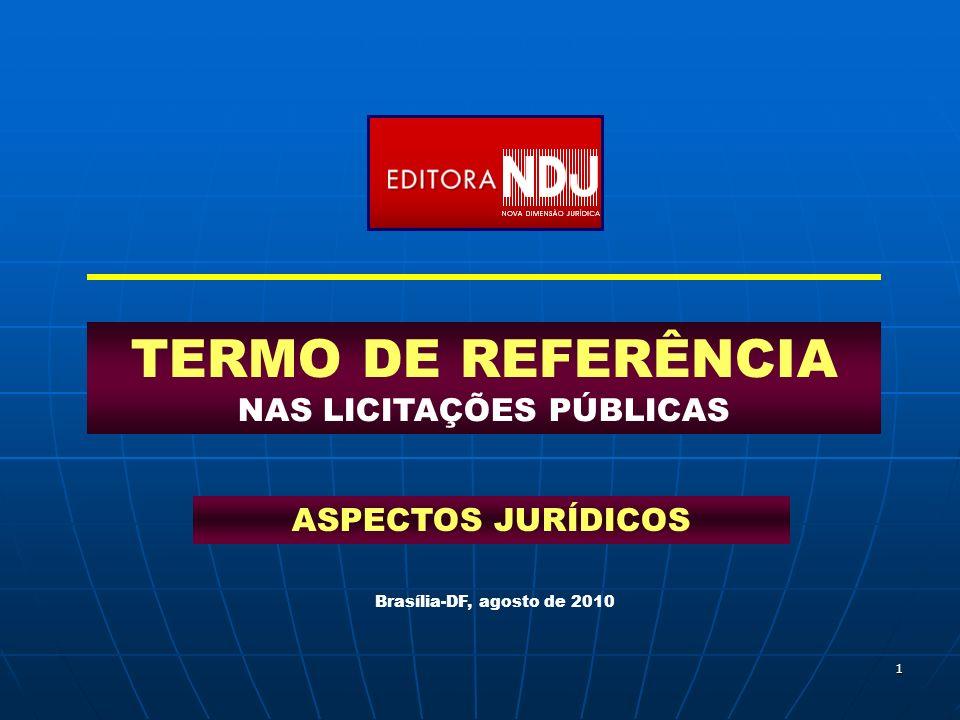 1 TERMO DE REFERÊNCIA NAS LICITAÇÕES PÚBLICAS ASPECTOS JURÍDICOS Brasília-DF, agosto de 2010