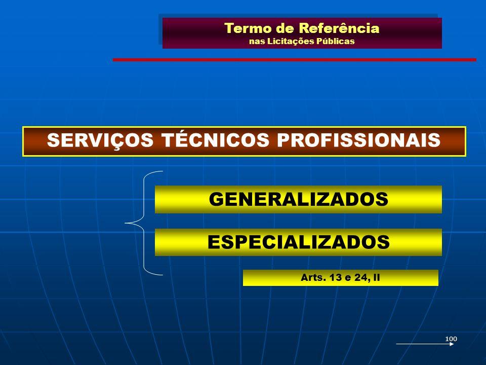 100 SERVIÇOS TÉCNICOS PROFISSIONAIS GENERALIZADOS ESPECIALIZADOS Arts. 13 e 24, II Termo de Referência nas Licitações Públicas