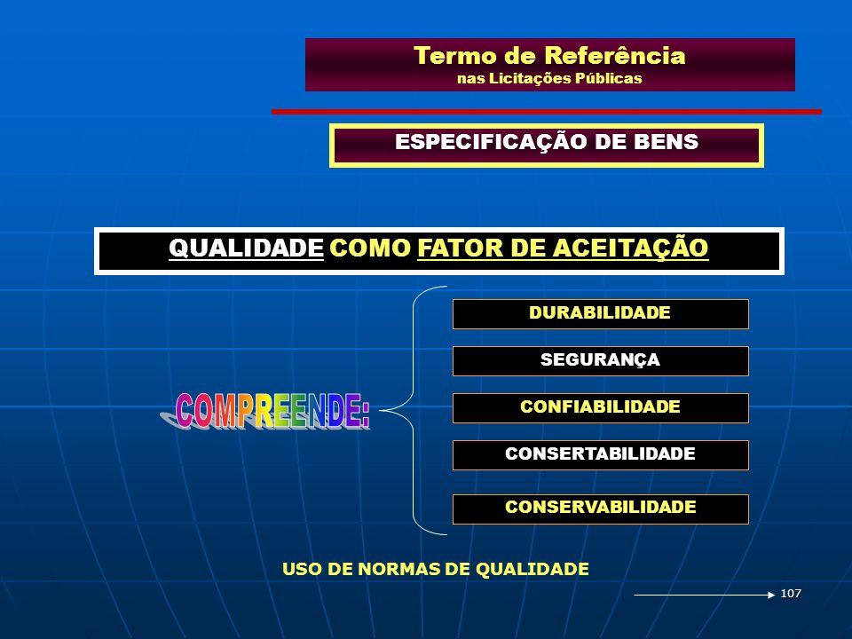 107 Termo de Referência nas Licitações Públicas ESPECIFICAÇÃO DE BENS QUALIDADE COMO FATOR DE ACEITAÇÃO DURABILIDADE SEGURANÇA CONFIABILIDADE CONSERTA
