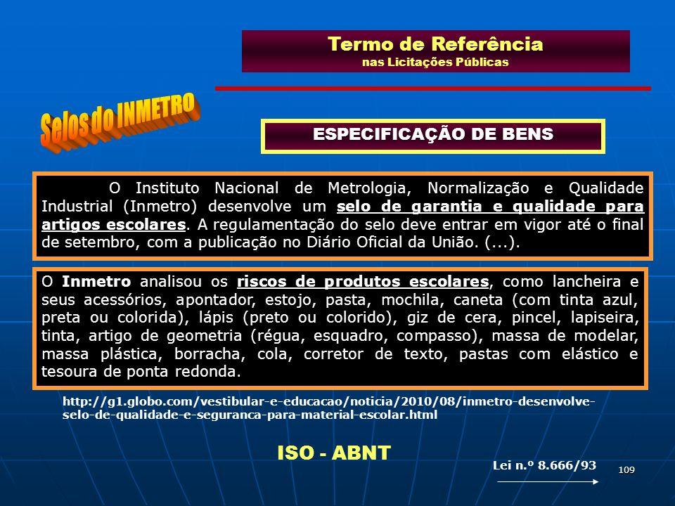109 Termo de Referência nas Licitações Públicas ESPECIFICAÇÃO DE BENS O Instituto Nacional de Metrologia, Normalização e Qualidade Industrial (Inmetro