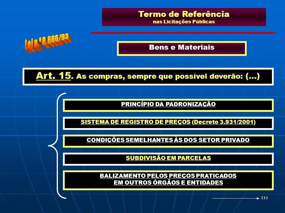 111 Termo de Referência nas Licitações Públicas Bens e Materiais PRINCÍPIO DA PADRONIZAÇÃO Art. 15. As compras, sempre que possível deverão: (...) SIS