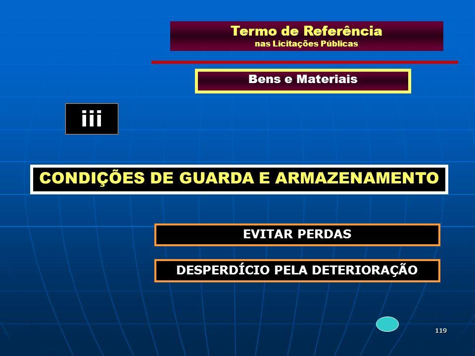 119 Termo de Referência nas Licitações Públicas Bens e Materiais CONDIÇÕES DE GUARDA E ARMAZENAMENTO iii EVITAR PERDAS DESPERDÍCIO PELA DETERIORAÇÃO