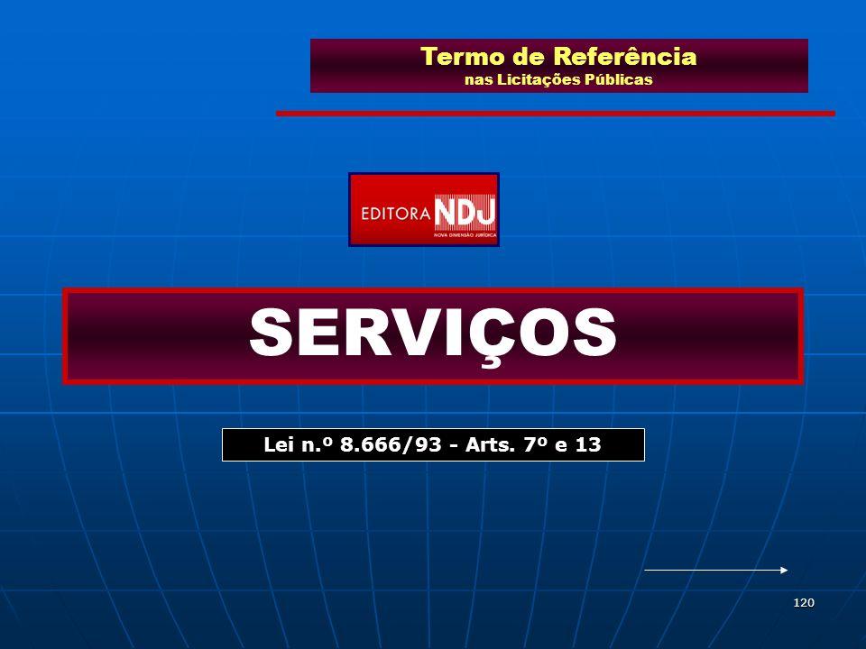 120 Termo de Referência nas Licitações Públicas SERVIÇOS Lei n.º 8.666/93 - Arts. 7º e 13
