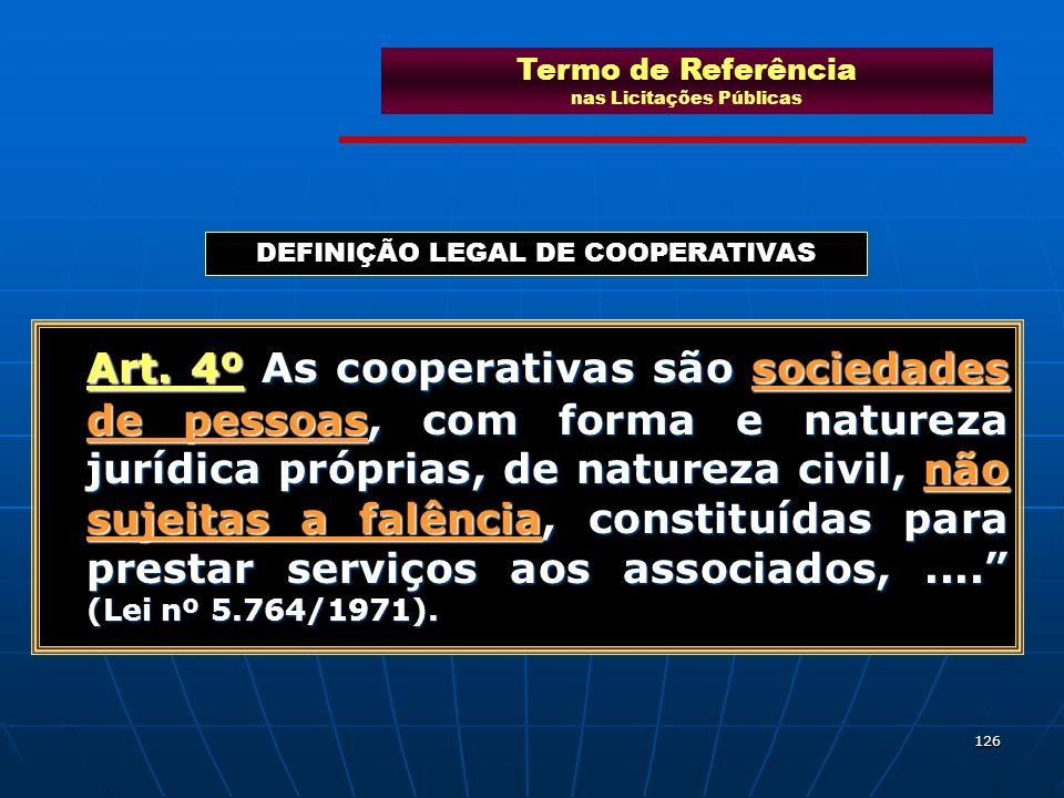126 Art. 4º As cooperativas são sociedades de pessoas, com forma e natureza jurídica próprias, de natureza civil, não sujeitas a falência, constituída