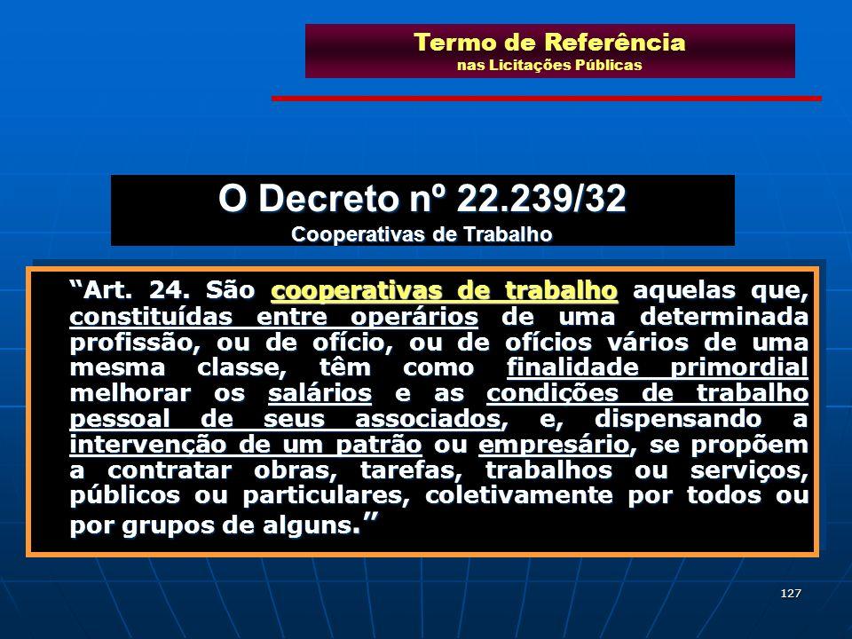 127 O Decreto nº 22.239/32 Cooperativas de Trabalho Art. 24. São cooperativas de trabalho aquelas que, constituídas entre operários de uma determinada