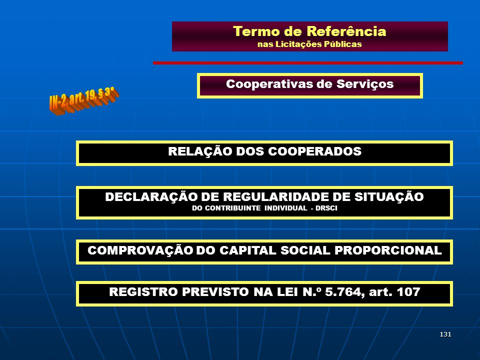 131 Termo de Referência nas Licitações Públicas Cooperativas de Serviços RELAÇÃO DOS COOPERADOS DECLARAÇÃO DE REGULARIDADE DE SITUAÇÃO DO CONTRIBUINTE