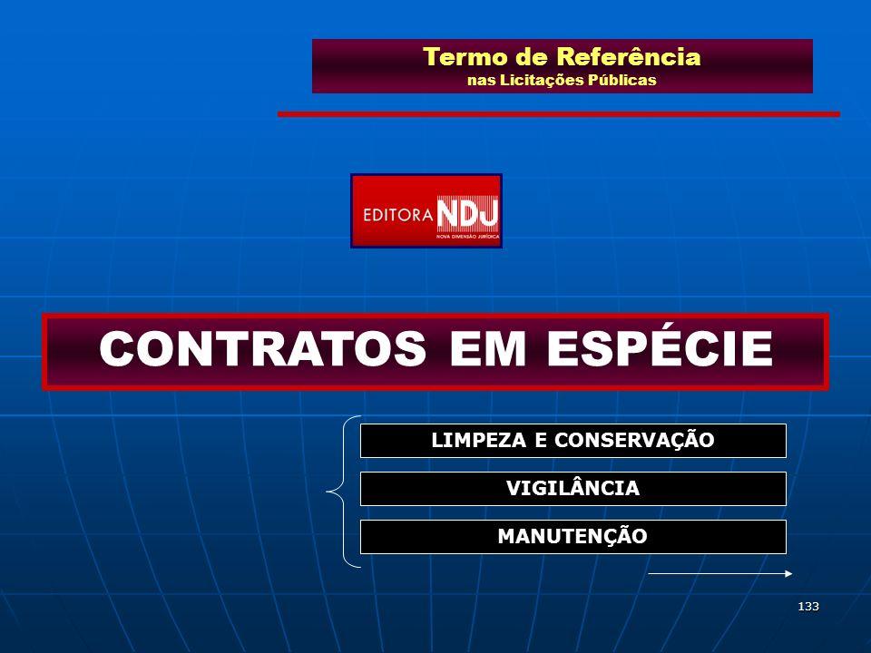 133 Termo de Referência nas Licitações Públicas CONTRATOS EM ESPÉCIE LIMPEZA E CONSERVAÇÃO VIGILÂNCIA MANUTENÇÃO