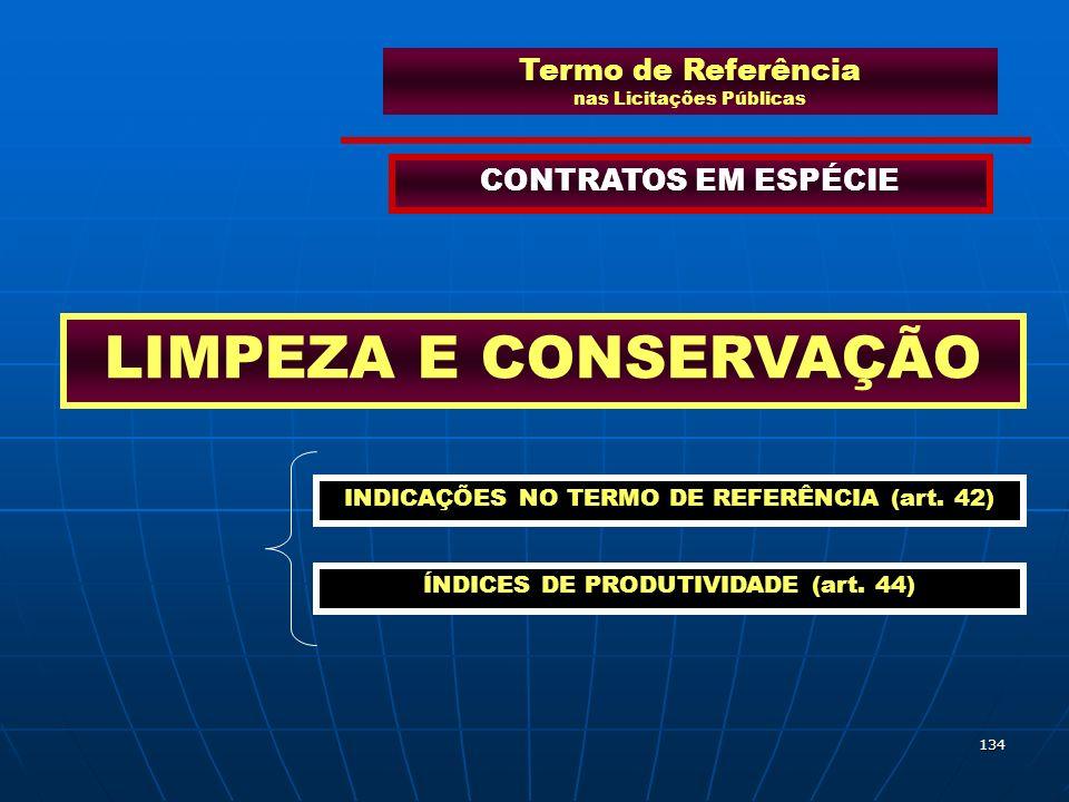 134 Termo de Referência nas Licitações Públicas CONTRATOS EM ESPÉCIE LIMPEZA E CONSERVAÇÃO INDICAÇÕES NO TERMO DE REFERÊNCIA (art. 42) ÍNDICES DE PROD