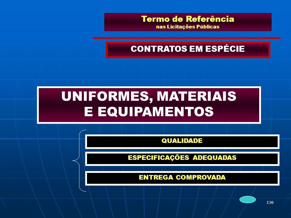 136 Termo de Referência nas Licitações Públicas CONTRATOS EM ESPÉCIE UNIFORMES, MATERIAIS E EQUIPAMENTOS QUALIDADE ESPECIFICAÇÕES ADEQUADAS ENTREGA CO