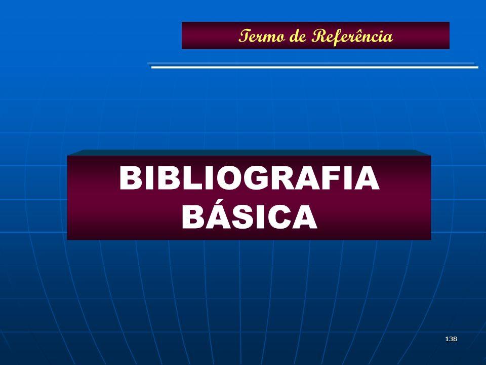 138 BIBLIOGRAFIA BÁSICA Termo de Referência