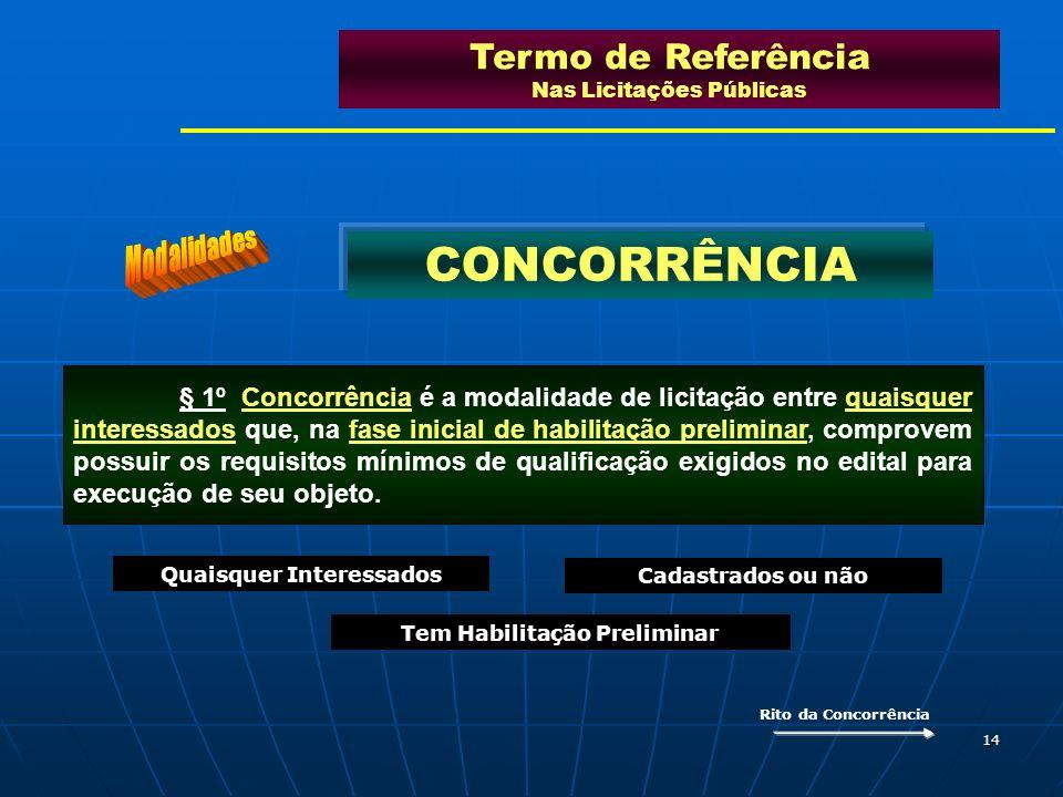 14 § 1º Concorrência é a modalidade de licitação entre quaisquer interessados que, na fase inicial de habilitação preliminar, comprovem possuir os req